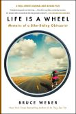 Book Cover Image. Title: Life Is a Wheel:  Love, Death, Etc., and a Bike Ride Across America, Author: Bruce Weber