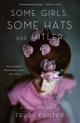 Some Girls, Some Hats and Hitler: A True Love Story Rediscovered