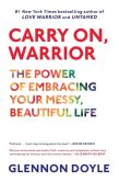 Book Cover Image. Title: Carry On, Warrior:  The Power of Embracing Your Messy, Beautiful Life, Author: Glennon Doyle Melton