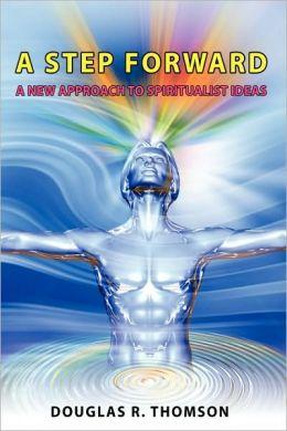 A Step Forward: A New Approach to Spiritualist Ideas
