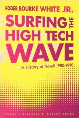 Surfing the High Tech Wave: A History of Novell 1980-1990