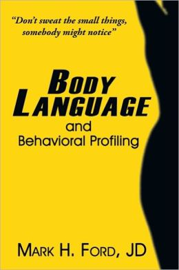 Body Language: and Behavioral Profiling