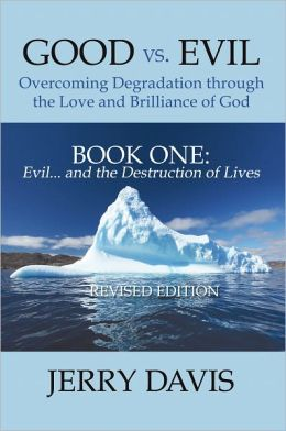 Good vs. Evil . . . Overcoming Degradation through the Love and Brilliance of God: Book One: Evil . . . and the Destruction of Lives