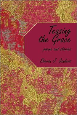 Teasing the Grace: poems and stories