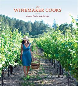 The Winemaker Cooks: Menus, Parties, and Pairings