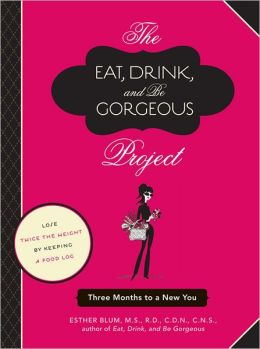 The Eat, Drink, and Be Gorgeous Project: Three Months to a New You