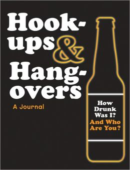 Hookups & Hangovers: A Journal