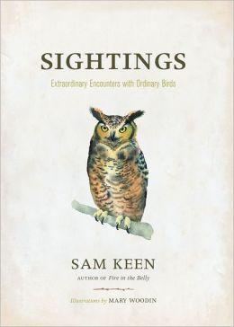 Sightings: Extraordinary Encounters with Ordinary Birds