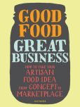 Book Cover Image. Title: Good Food, Great Business:  How to Take Your Artisan Food Idea from Concept to Marketplace, Author: Susie Wyshak