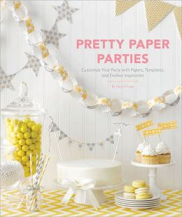Pretty Paper Parties: Customize Your Party with Papers, Templates, and Endless Inspiration