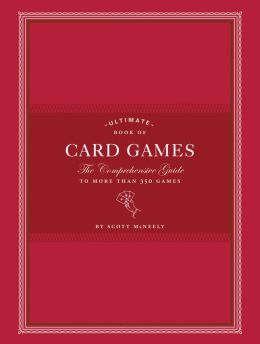 Ultimate Book of Card Games: The Comprehensive Guide to More than 350 Games