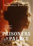 Book Cover Image. Title: Prisoners in the Palace:  How Princess Victoria became Queen with the Help of Her Maid, a Reporter, and a Scoundrel, Author: Michaela MacColl