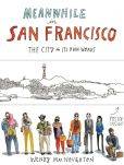 Book Cover Image. Title: Meanwhile in San Francisco:  The City in its Own Words, Author: Wendy MacNaughton