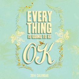 Everything is Going to Be OK 2014 Wall Calendar
