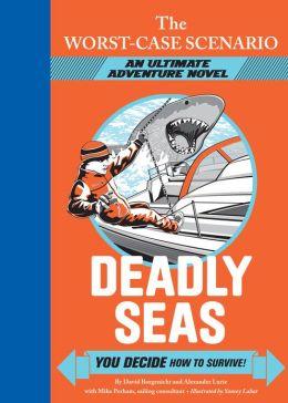 The Worst-Case Scenario: Deadly Seas: An Ultimate Adventure Novel
