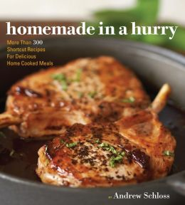 Homemade in a Hurry: More than 300 Shortcut Recipes for Delicious Home Cooked Meals