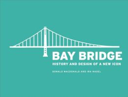 Bay Bridge: History and Design of a New Icon