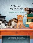 Book Cover Image. Title: I Knead My Mommy:  And Other Poems by Kittens, Author: Francesco Marciuliano