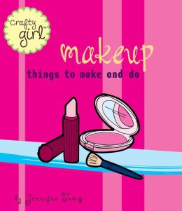 Makeup: Things to Make and Do (Crafty Girl Series)