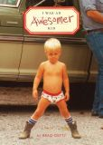 Book Cover Image. Title: I Was an Awesomer Kid, Author: Brad Getty