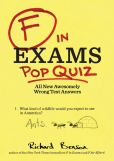 Book Cover Image. Title: F in Exams:  Pop Quiz: All New Awesomely Wrong Test Answers, Author: Richard Benson
