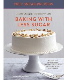 Baking with Less Sugar (Sneak Preview): Recipes for Desserts Using Natural Sweeteners and Little-to-No White Sugar