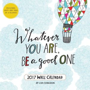 2017 Wall Cal: Whatever You Are, Be a Good One