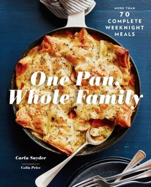 One Pan, Whole Family: More than 70 Complete Weeknight Meals