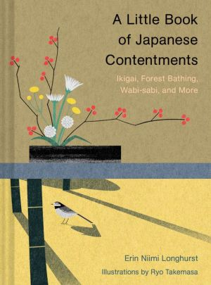 Book A Little Book of Japanese Contentments: Ikigai, Forest Bathing, Wabi-sabi, and More