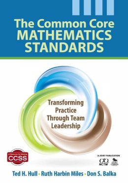 The Common Core Mathematics Standards: Transforming Practice Through Team Leadership