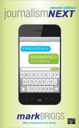 Journalism Next: A Practical Guide to Digital Reporting and Publishing, 2nd Edition