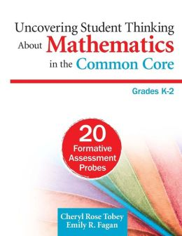 Uncovering Student Thinking About Mathematics in the Common Core, Grades K-2: 20 Formative Assessment Probes