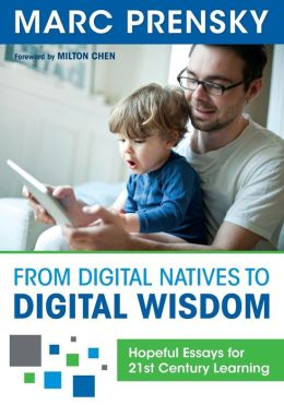 From Digital Natives to Digital Wisdom: Hopeful Essays for 21st Century Learning