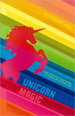 Unicorn Magic: How to Manifest Your Desires by Living a Life of Divine Love