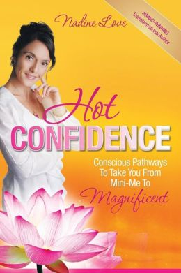 Hot Confidence: Conscious Pathways to Take You from Mini-Me to Magnificent