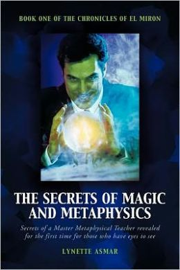 The Secrets of Magic and Metaphysics: Book One of the Chronicles of el Miron