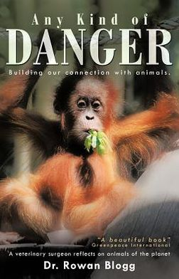 Any Kind of Danger: Building Our Connection with Animals. a Veterinary Surgeon Reflects on Animals of the Planet