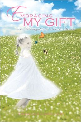 Embracing My Gift: The Autobiography of a Psychic Medium