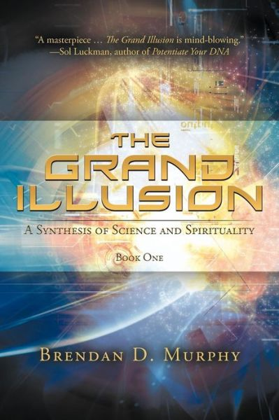 The Grand Illusion: A Synthesis of Science and Spirituality-Book One