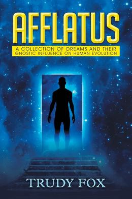 Afflatus: A Collection of Dreams and Their Gnostic Influence on Human Evolution
