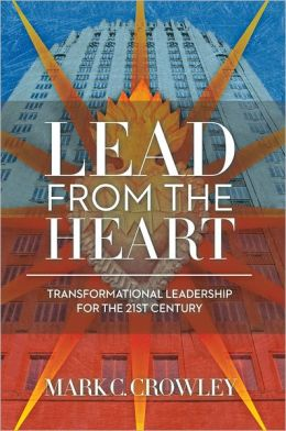 Lead From The Heart:: Transformational Leadership For The 21st Century