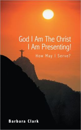 God I Am The Christ I Am Presenting!: How May I Serve?
