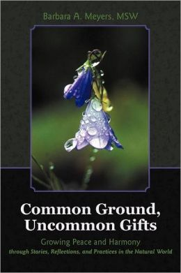 Common Ground, Uncommon Gifts: Growing Peace and Harmony Through Stories, Reflections, and Practices in the Natural World