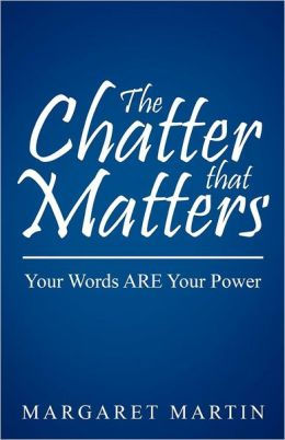The Chatter that Matters: Your Words ARE Your Power