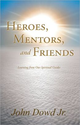 Heroes, Mentors, and Friends: Learning from Our Spiritual Guides