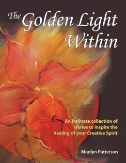 The Golden Light Within: An intimate collection of stories to inspire the healing of your Creative Spirit