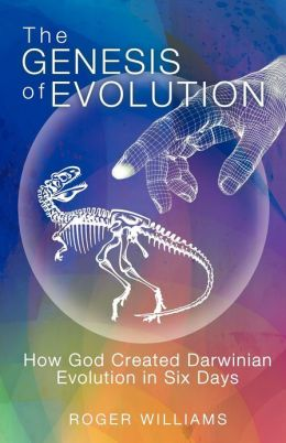 The Genesis of Evolution: How God Created Darwinian Evolution in Six Days