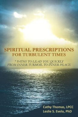 Spiritual Prescriptions for Turbulent Times: 7 Paths to Lead You Quickly from Inner Turmoil to Inner Peace