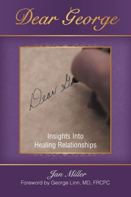 Dear George: Insights Into Healing Relationships