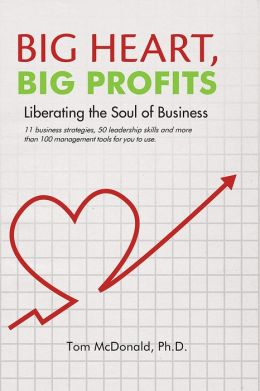 Big Heart, Big Profits: Liberating the Soul of Business
